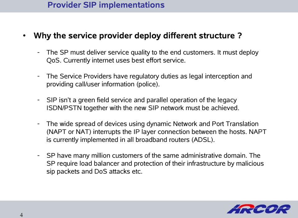 - SIP isn t a green field service and parallel operation of the legacy ISDN/PSTN together with the new SIP network must be achieved.