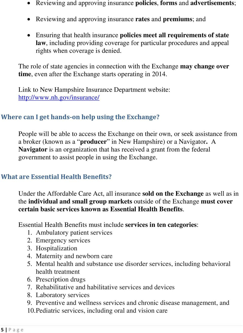 The role of state agencies in connection with the Exchange may change over time, even after the Exchange starts operating in 2014. Link to New Hampshire Insurance Department website: http://www.nh.