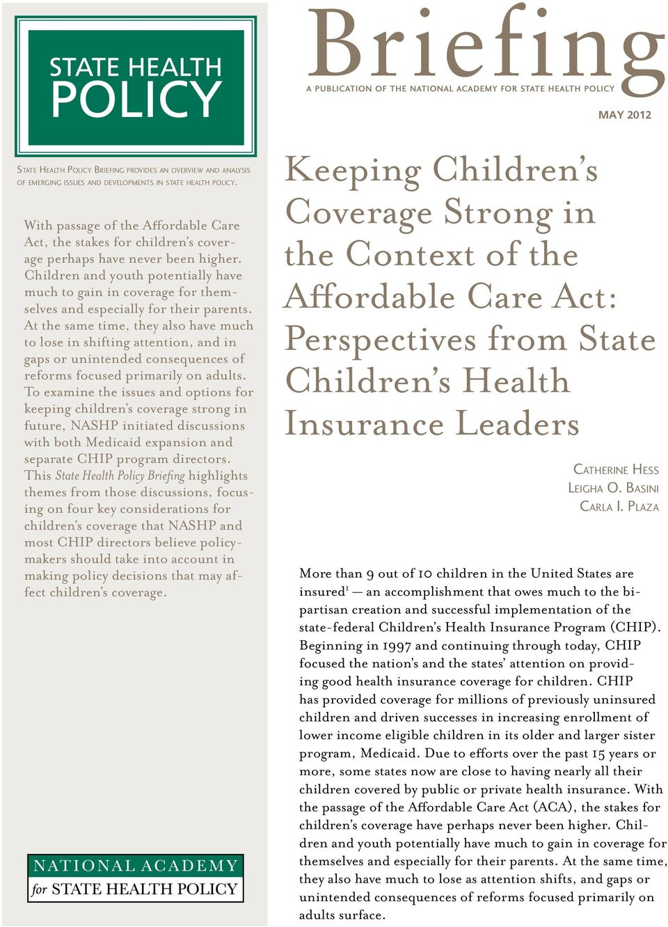 Children and youth potentially have much to gain in coverage for themselves and especially for their parents.