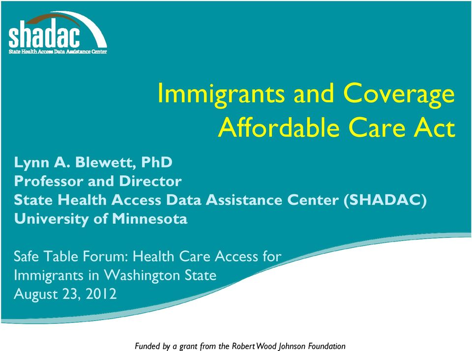 Center (SHADAC) University of Minnesota Safe Table Forum: Health Care Access