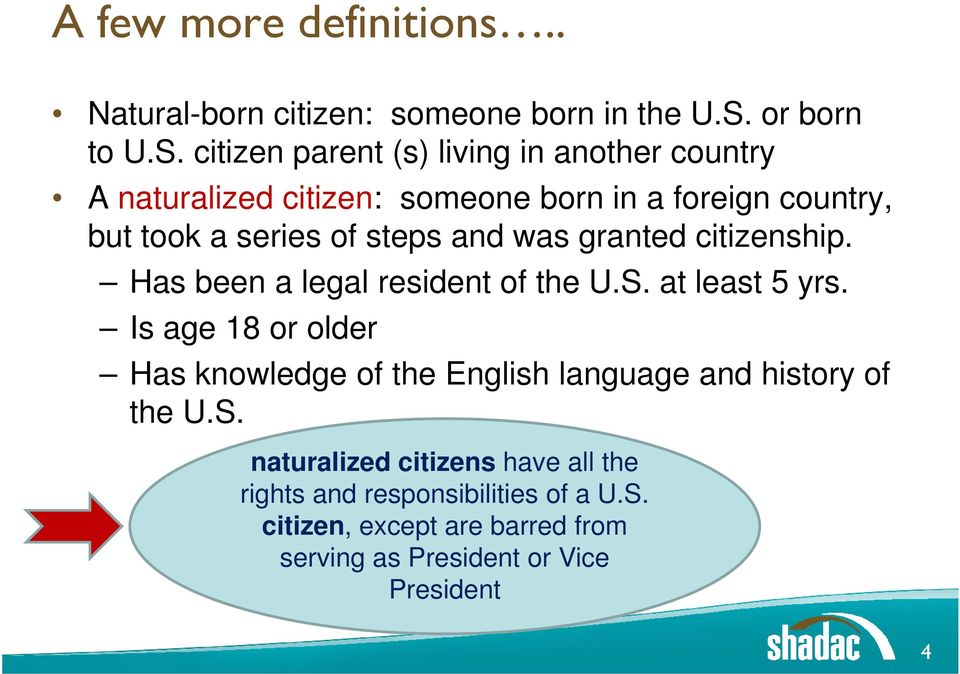 citizen parent (s) living in another country A naturalized citizen: someone born in a foreign country, but took a series of steps