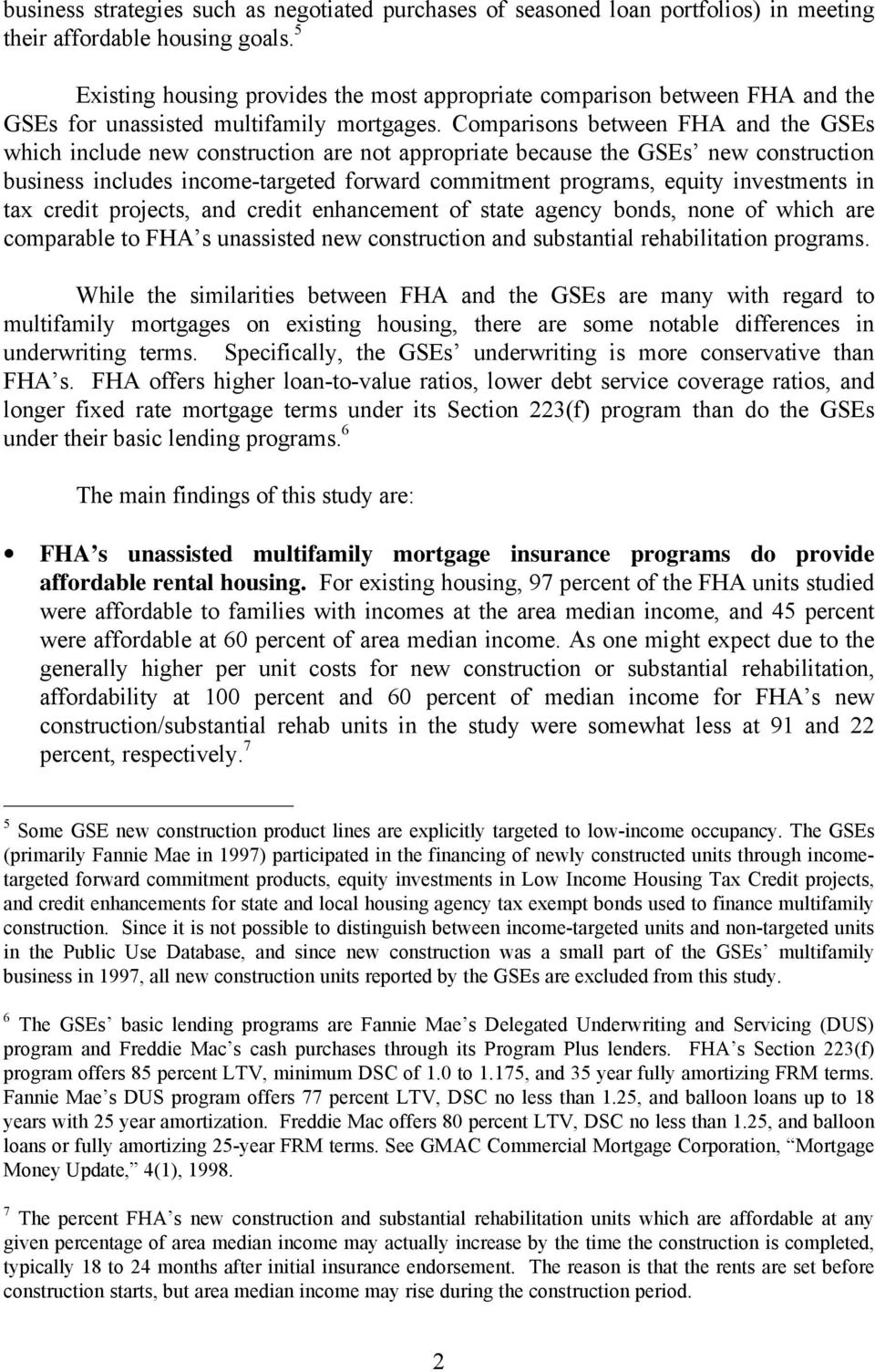 Comparisons between FHA and the GSEs which include new construction are not appropriate because the GSEs new construction business includes income-targeted forward commitment programs, equity