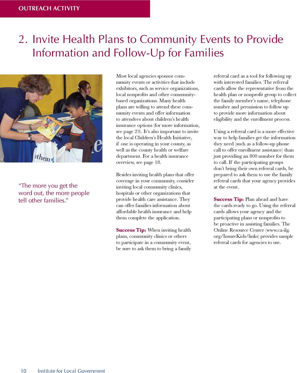 Many health plans are willing to attend these community events and offer information to attendees about children s health insurance options (for more information, see page 23).