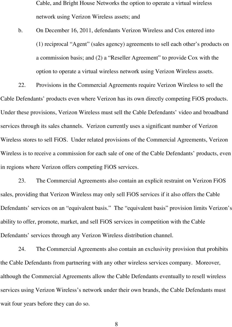 to provide Cox with the option to operate a virtual wireless network using Verizon Wireless assets. 22.
