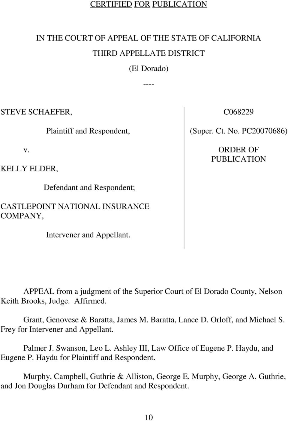 APPEAL from a judgment of the Superior Court of El Dorado County, Nelson Keith Brooks, Judge. Affirmed. Grant, Genovese & Baratta, James M. Baratta, Lance D. Orloff, and Michael S.