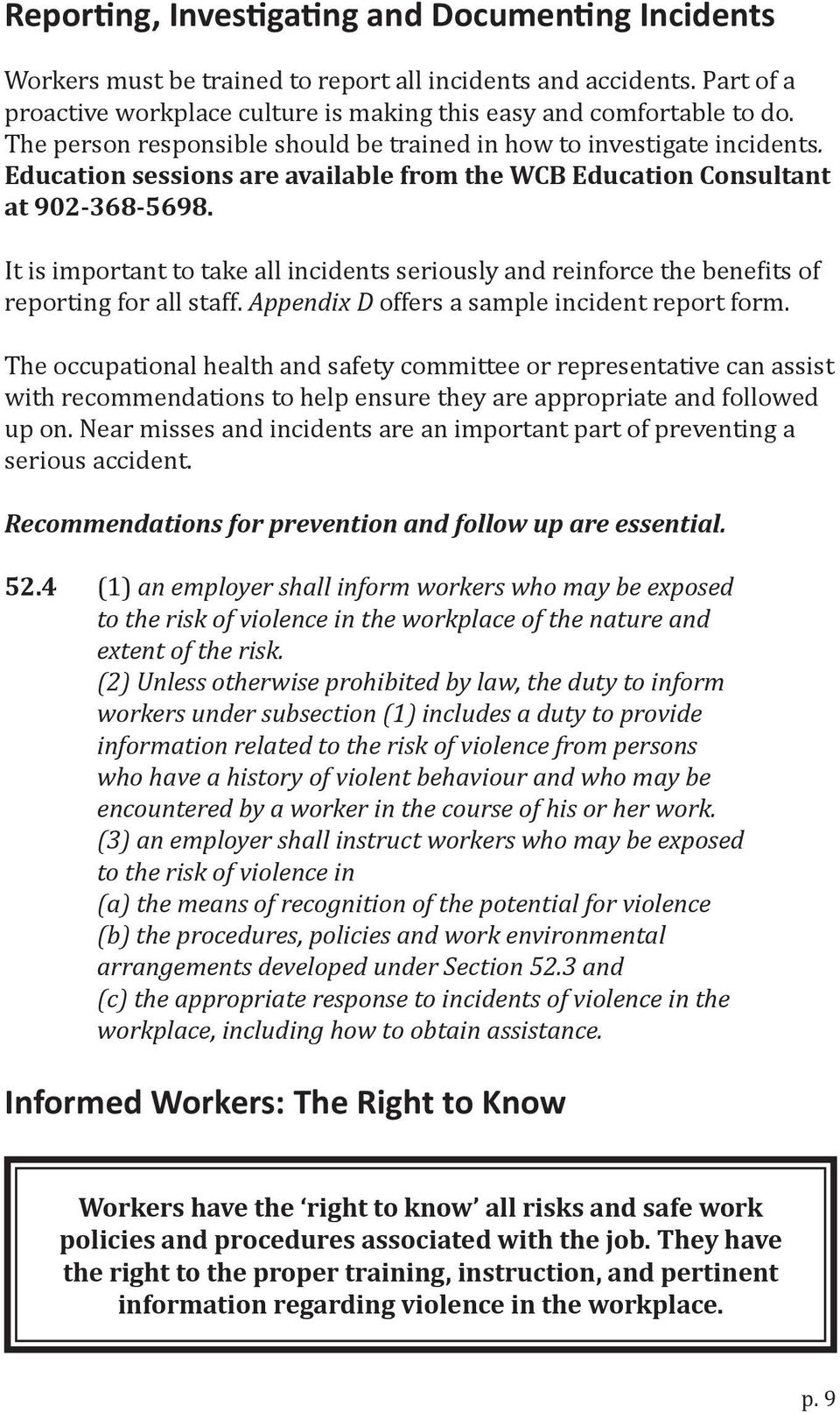 It is important to take all incidents seriously and reinforce the bene its of reporting for all staff. Appendix D offers a sample incident report form.