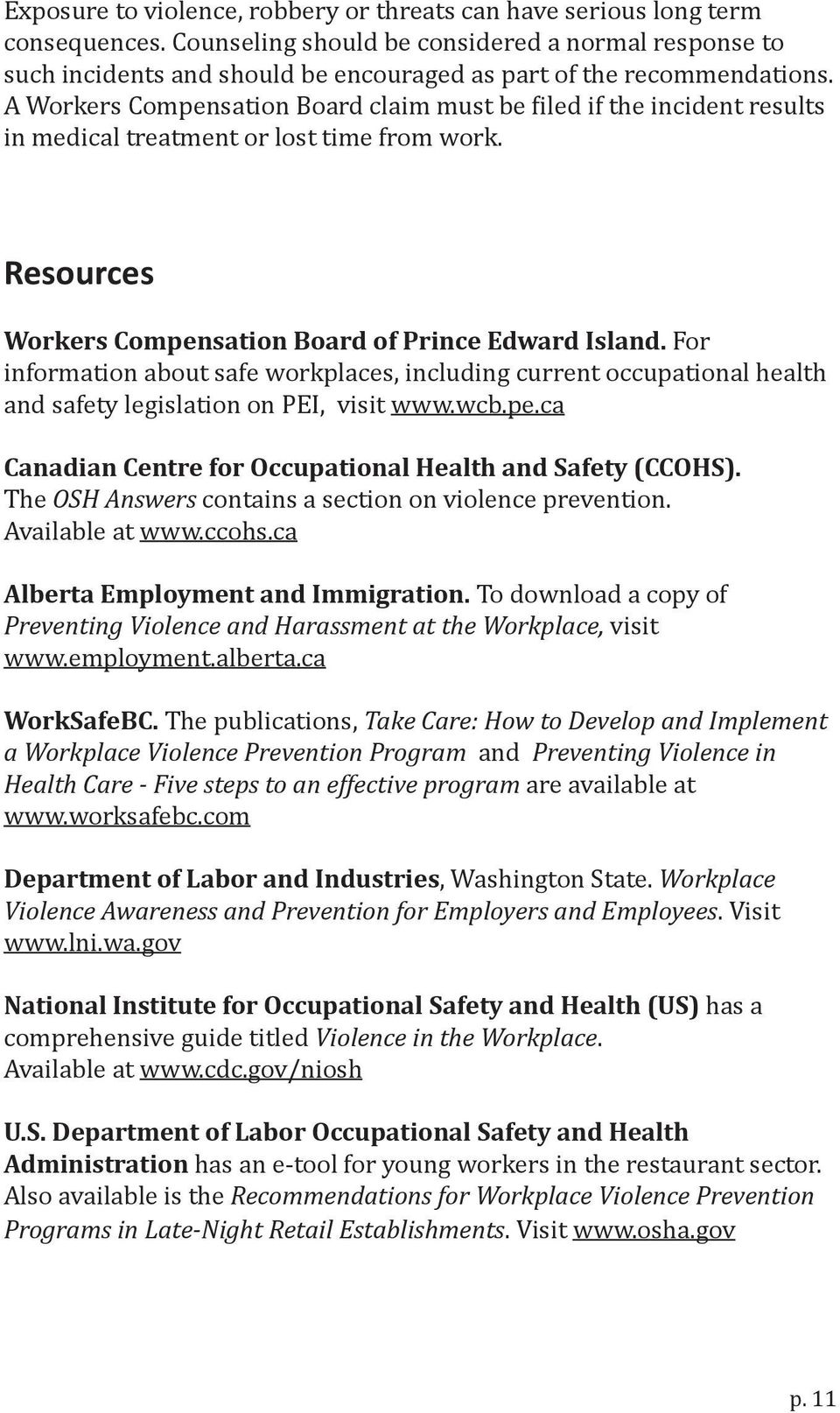A Workers Compensation Board claim must be iled if the incident results in medical treatment or lost time from work. Resources Workers Compensation Board of Prince Edward Island.