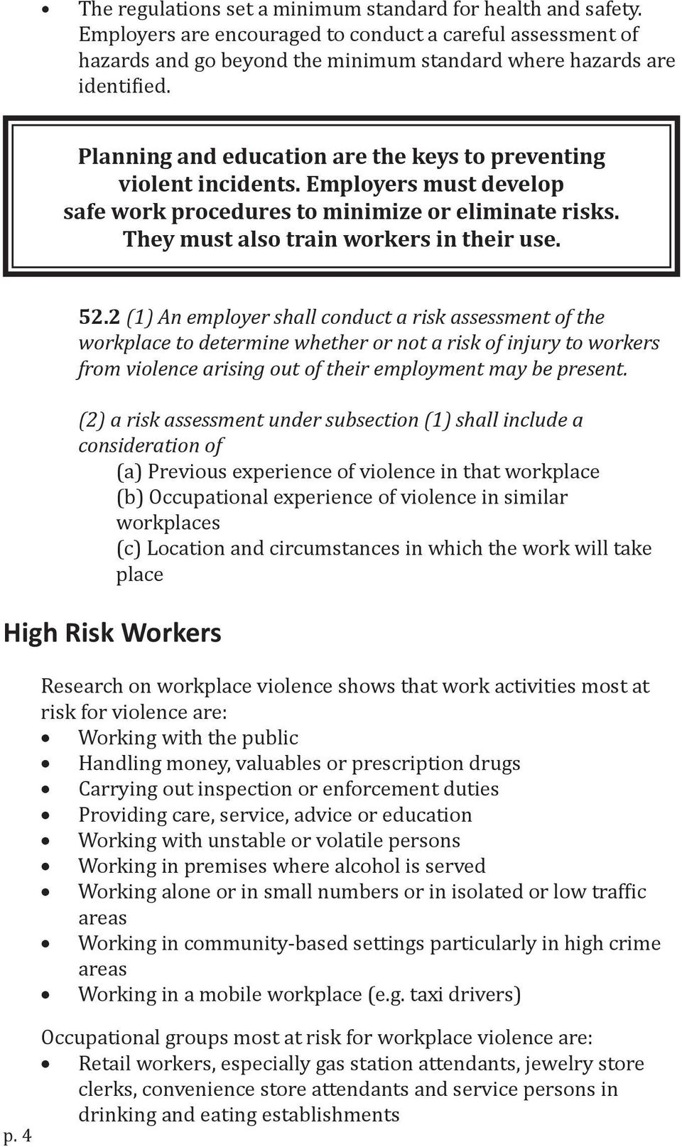 2 (1) An employer shall conduct a risk assessment of the workplace to determine whether or not a risk of injury to workers from violence arising out of their employment may be present.