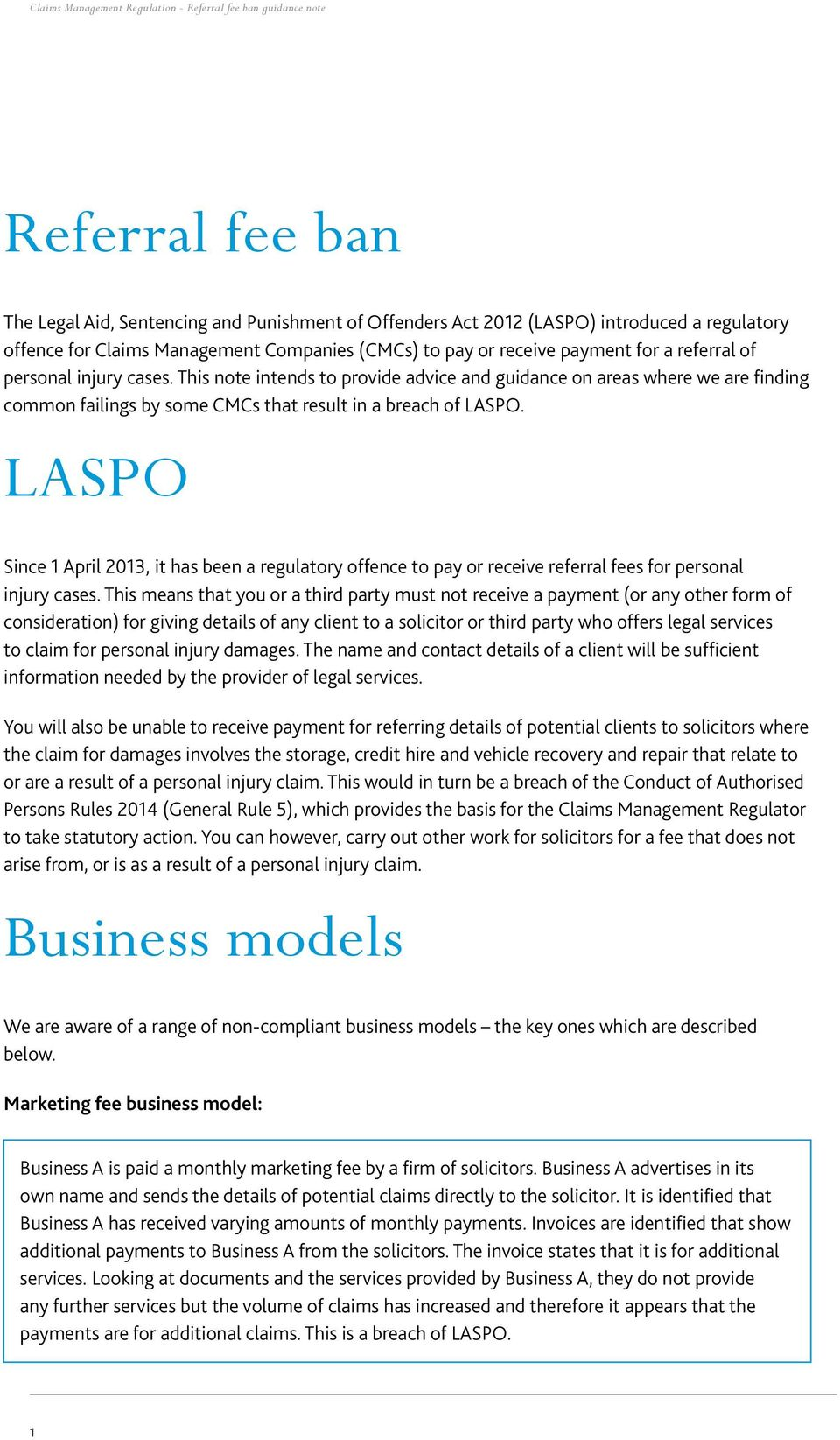 LASPO Since 1 April 2013, it has been a regulatory offence to pay or receive referral fees for personal injury cases.