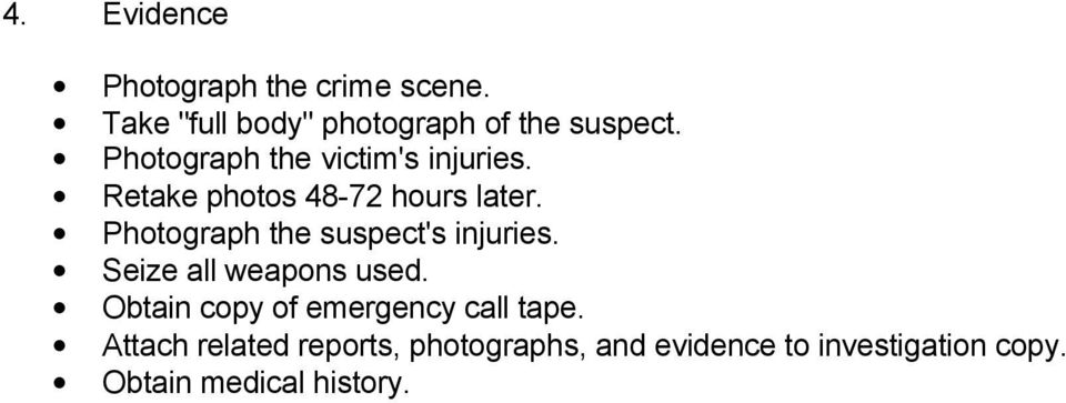 Photograph the suspect's injuries. Seize all weapons used.