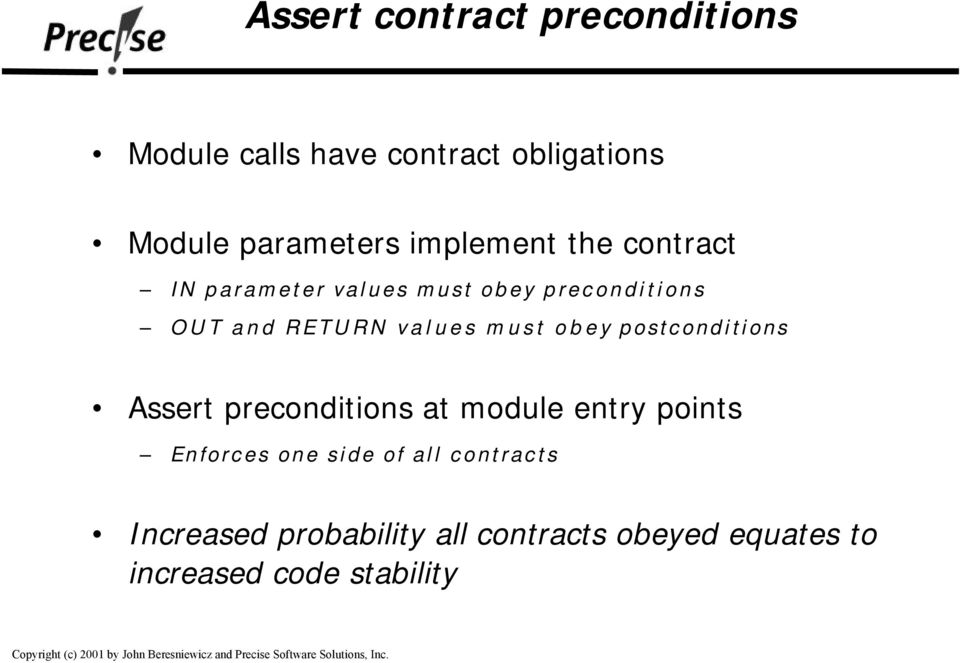 must obey postconditions Assert preconditions at module entry points Enforces one side of
