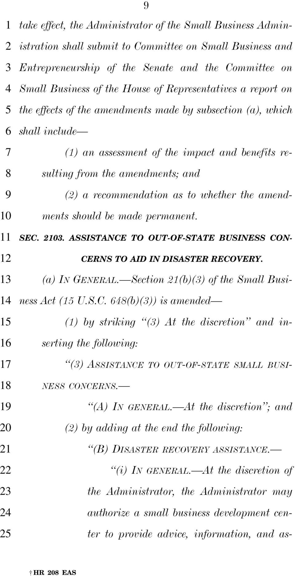 amendments; and () a recommendation as to whether the amendments should be made permanent. SEC.. ASSISTANCE TO OUT-OF-STATE BUSINESS CON- CERNS TO AID IN DISASTER RECOVERY. (a) IN GENERAL.