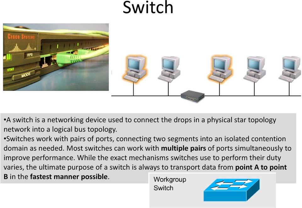 Most switches can work with multiple pairs of ports simultaneously to improve performance.