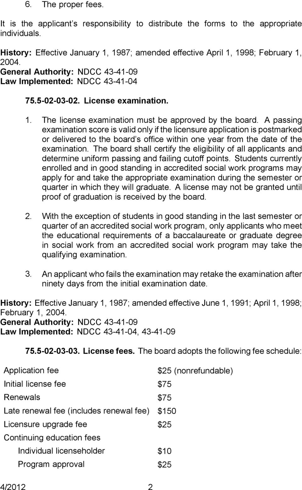 A passing examination score is valid only if the licensure application is postmarked or delivered to the board s of ce within one year from the date of the examination.