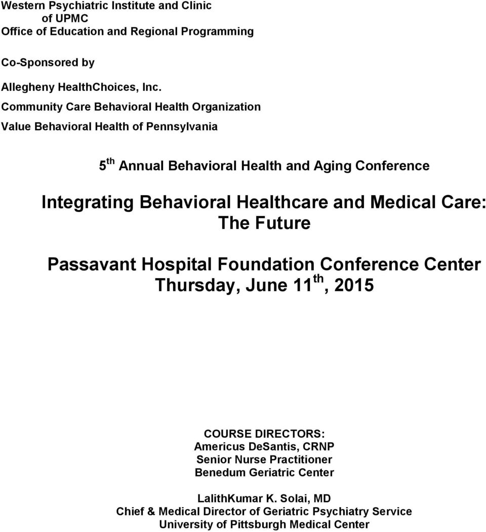 Behavioral Healthcare and Medical Care: The Future Passavant Hospital Foundation Conference Center Thursday, June 11 th, 2015 COURSE DIRECTORS: Americus