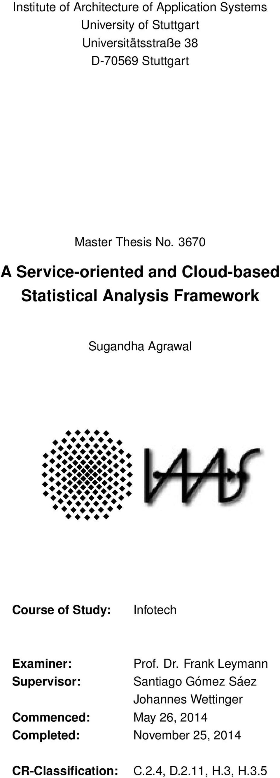 3670 A Service-oriented and Cloud-based Statistical Analysis Framework Sugandha Agrawal Course of Study: