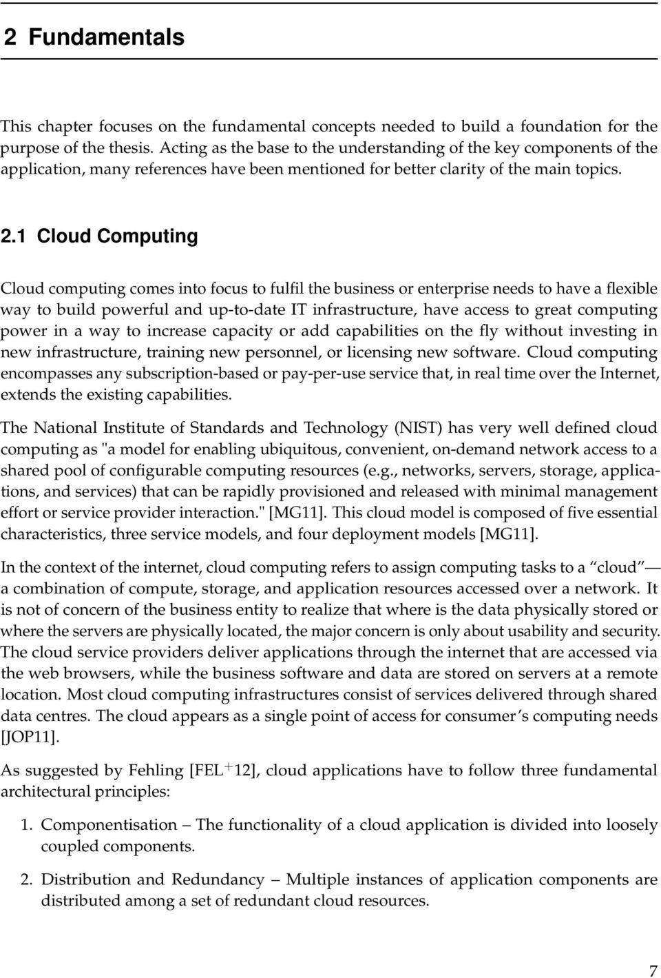 1 Cloud Computing Cloud computing comes into focus to fulfil the business or enterprise needs to have a flexible way to build powerful and up-to-date IT infrastructure, have access to great computing
