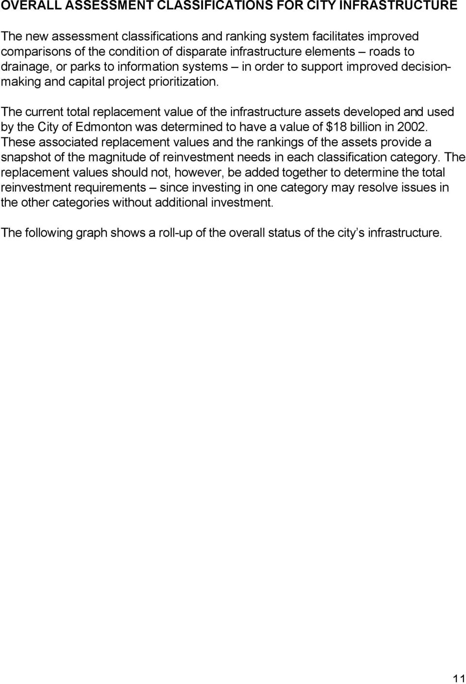 The current total replacement value of the infrastructure assets developed and used by the City of Edmonton was determined to have a value of $18 billion in 2002.