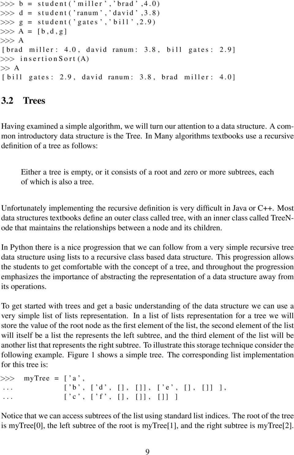 2 Trees Having examined a simple algorithm, we will turn our attention to a data structure. A common introductory data structure is the Tree.