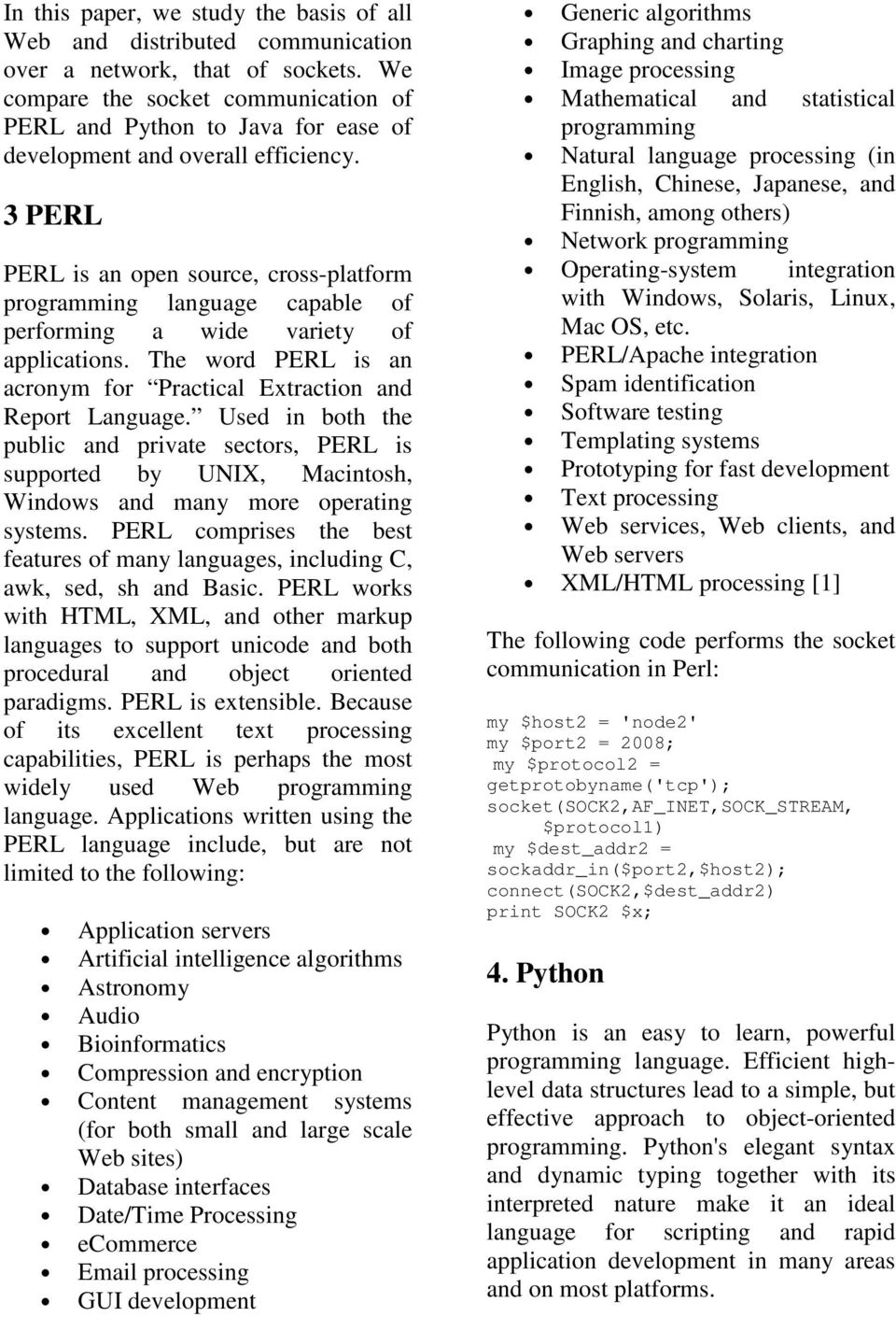 3 PERL PERL is an open source, cross-platform programming language capable of performing a wide variety of applications. The word PERL is an acronym for Practical Extraction and Report Language.