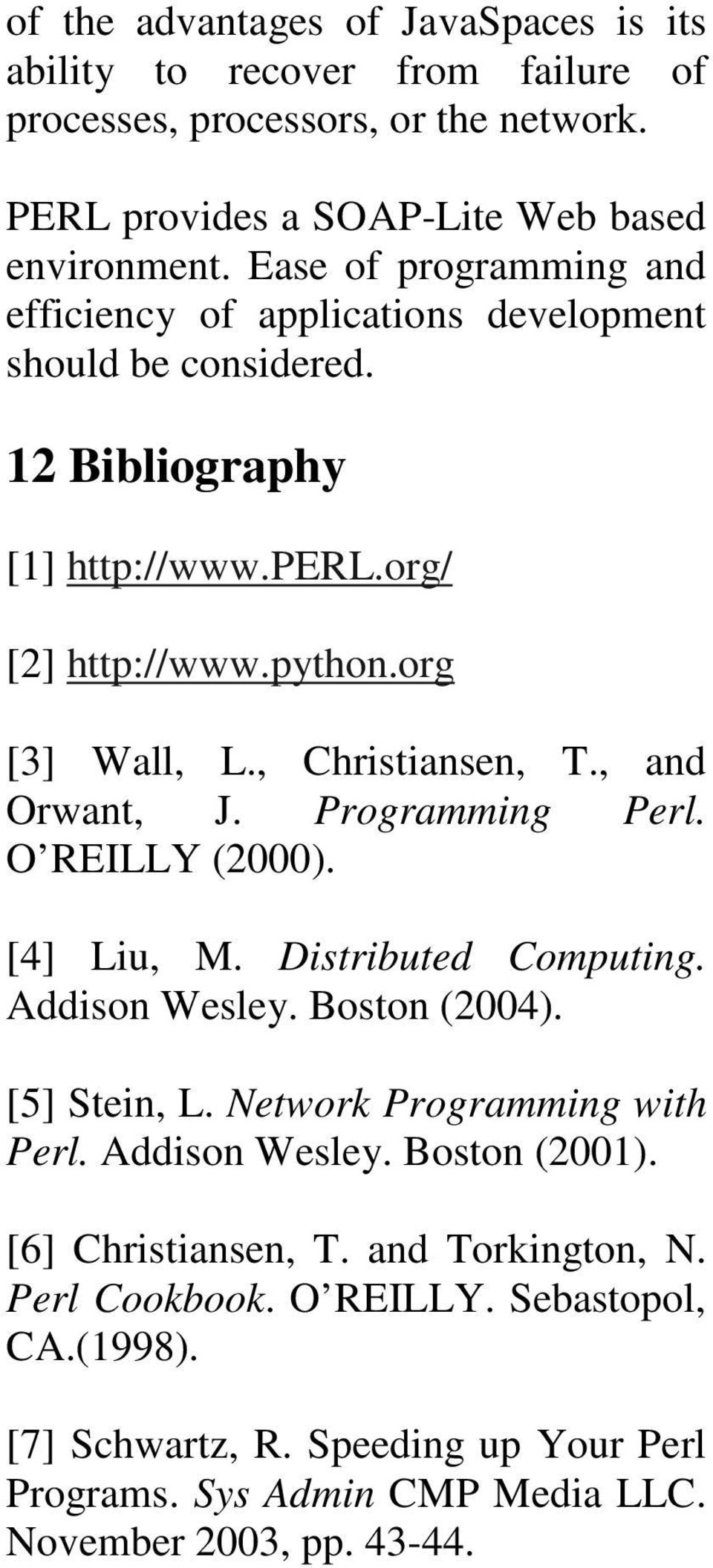 , and Orwant, J. Programming Perl. O REILLY (2000). [4] Liu, M. Distributed Computing. Addison Wesley. Boston (2004). [5] Stein, L. Network Programming with Perl. Addison Wesley. Boston (2001).