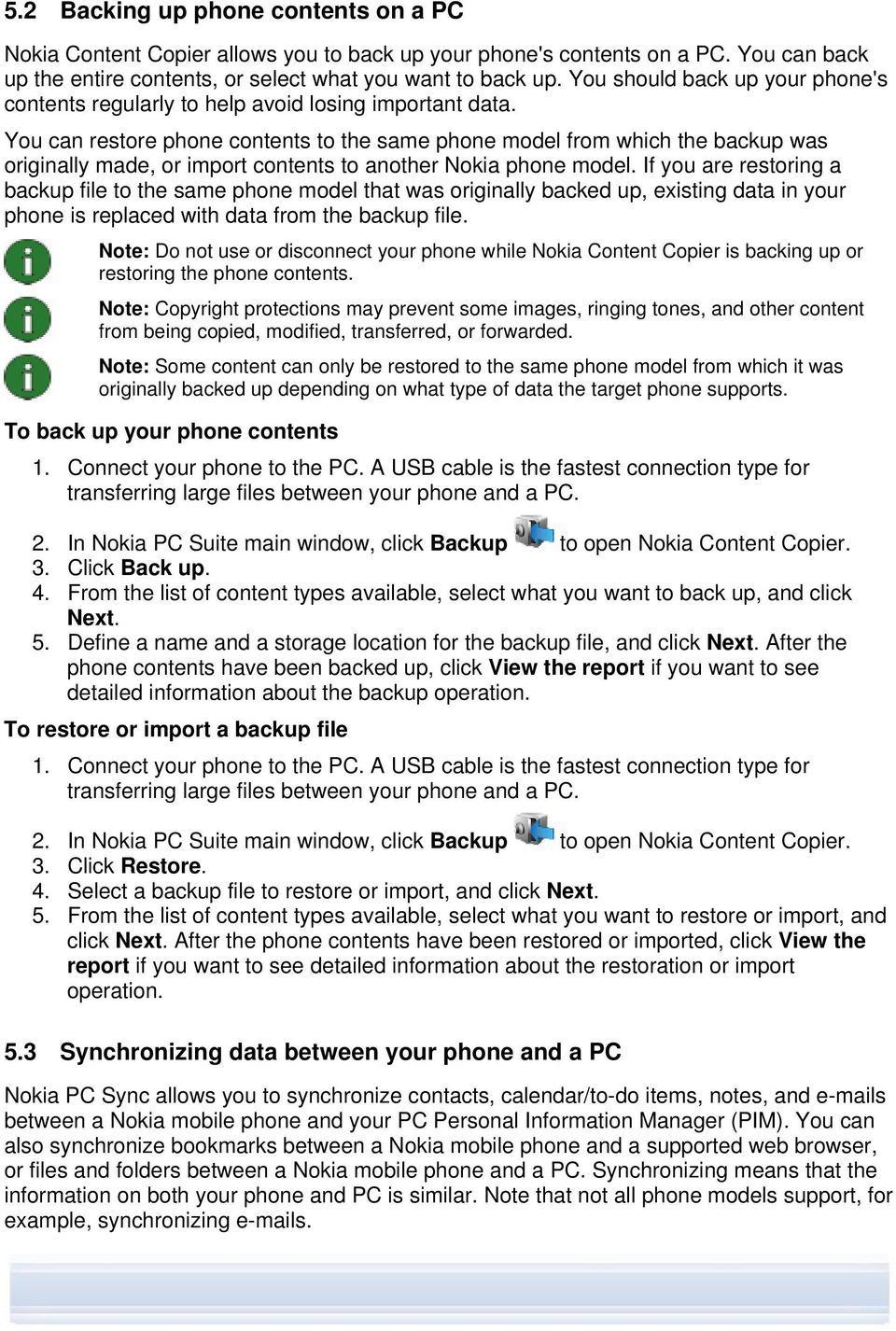 You can restore phone contents to the same phone model from which the backup was originally made, or import contents to another Nokia phone model.