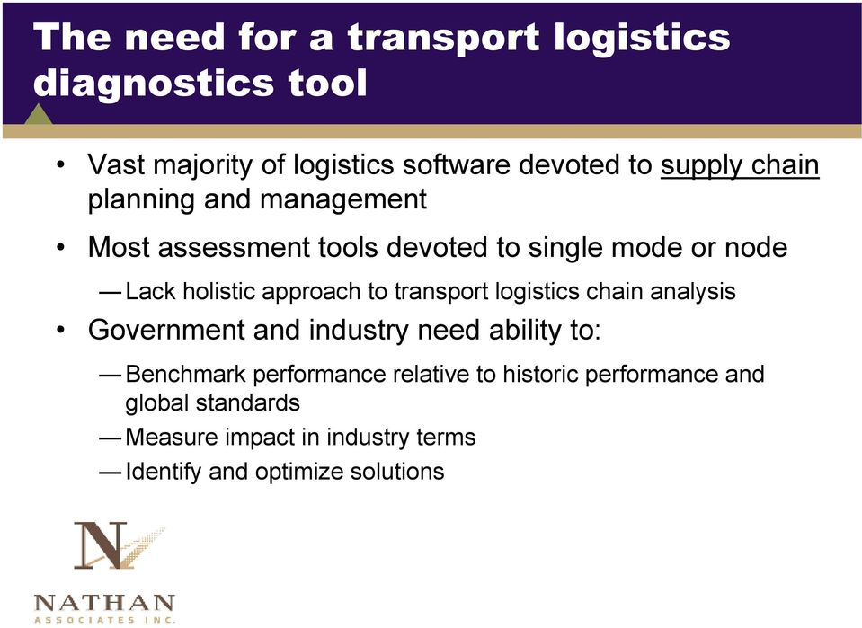 to transport logistics chain analysis Government and industry need ability to: Benchmark performance