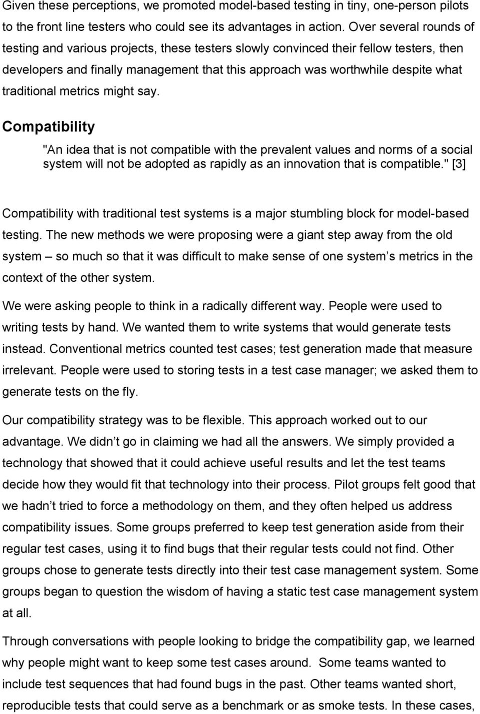 "traditional metrics might say. Compatibility ""An idea that is not compatible with the prevalent values and norms of a social system will not be adopted as rapidly as an innovation that is compatible."