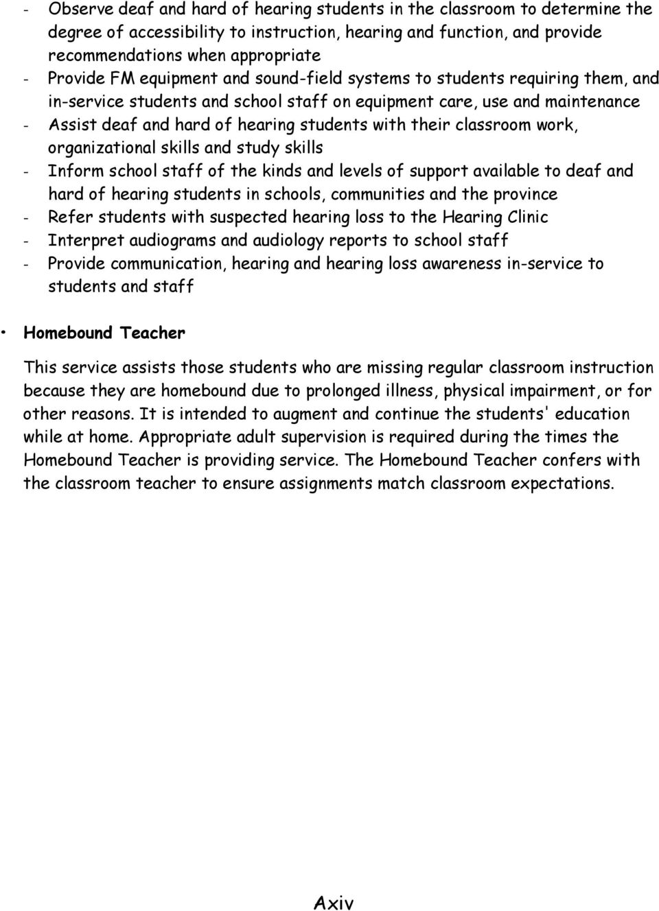 classroom work, organizational skills and study skills - Inform school staff of the kinds and levels of support available to deaf and hard of hearing students in schools, communities and the province