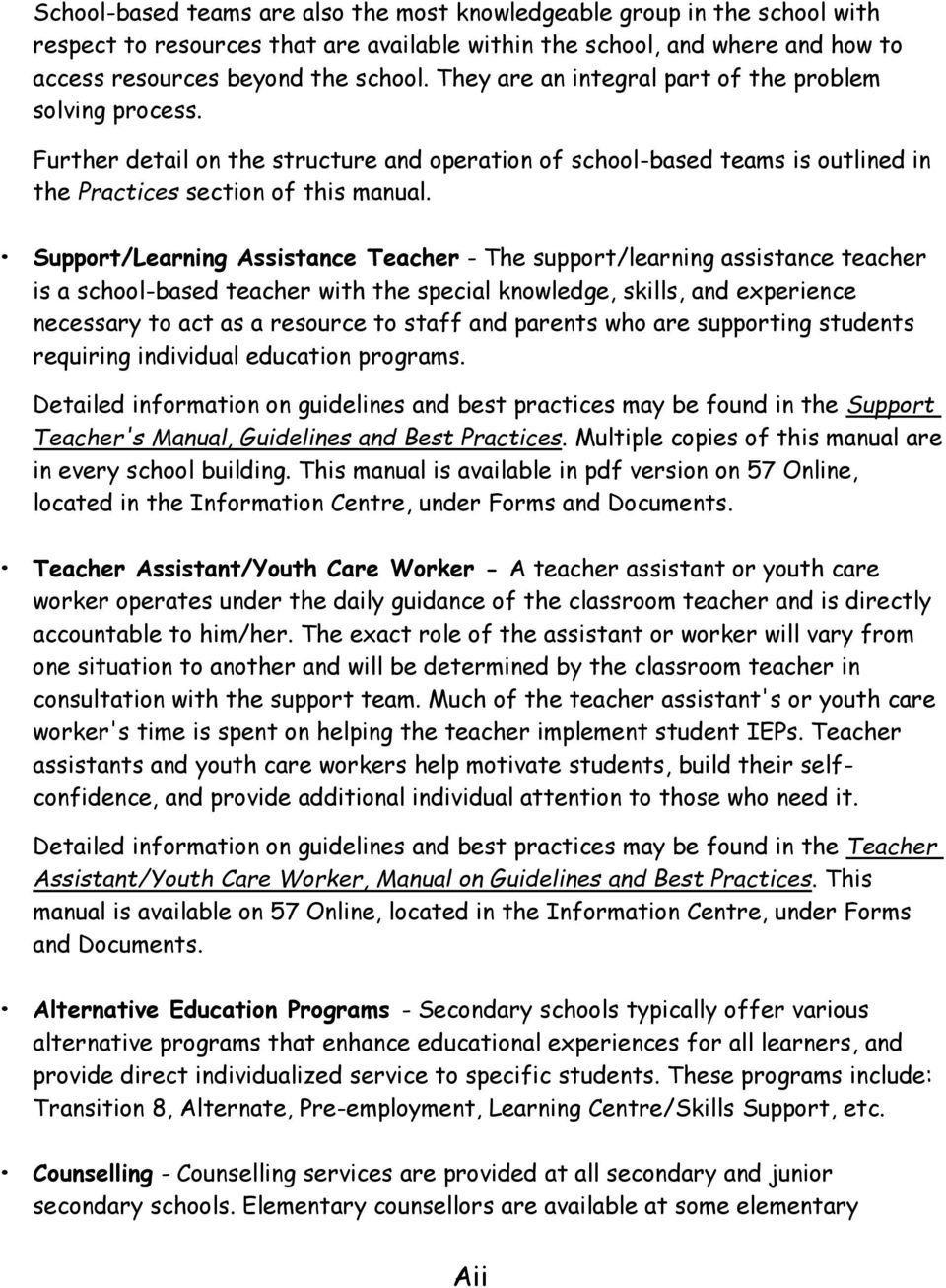 Support/Learning Assistance Teacher - The support/learning assistance teacher is a school-based teacher with the special knowledge, skills, and experience necessary to act as a resource to staff and