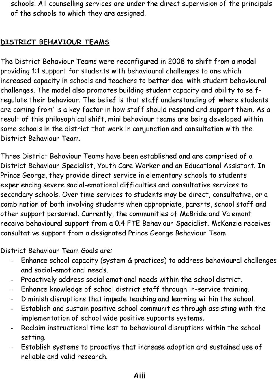 schools and teachers to better deal with student behavioural challenges. The model also promotes building student capacity and ability to selfregulate their behaviour.