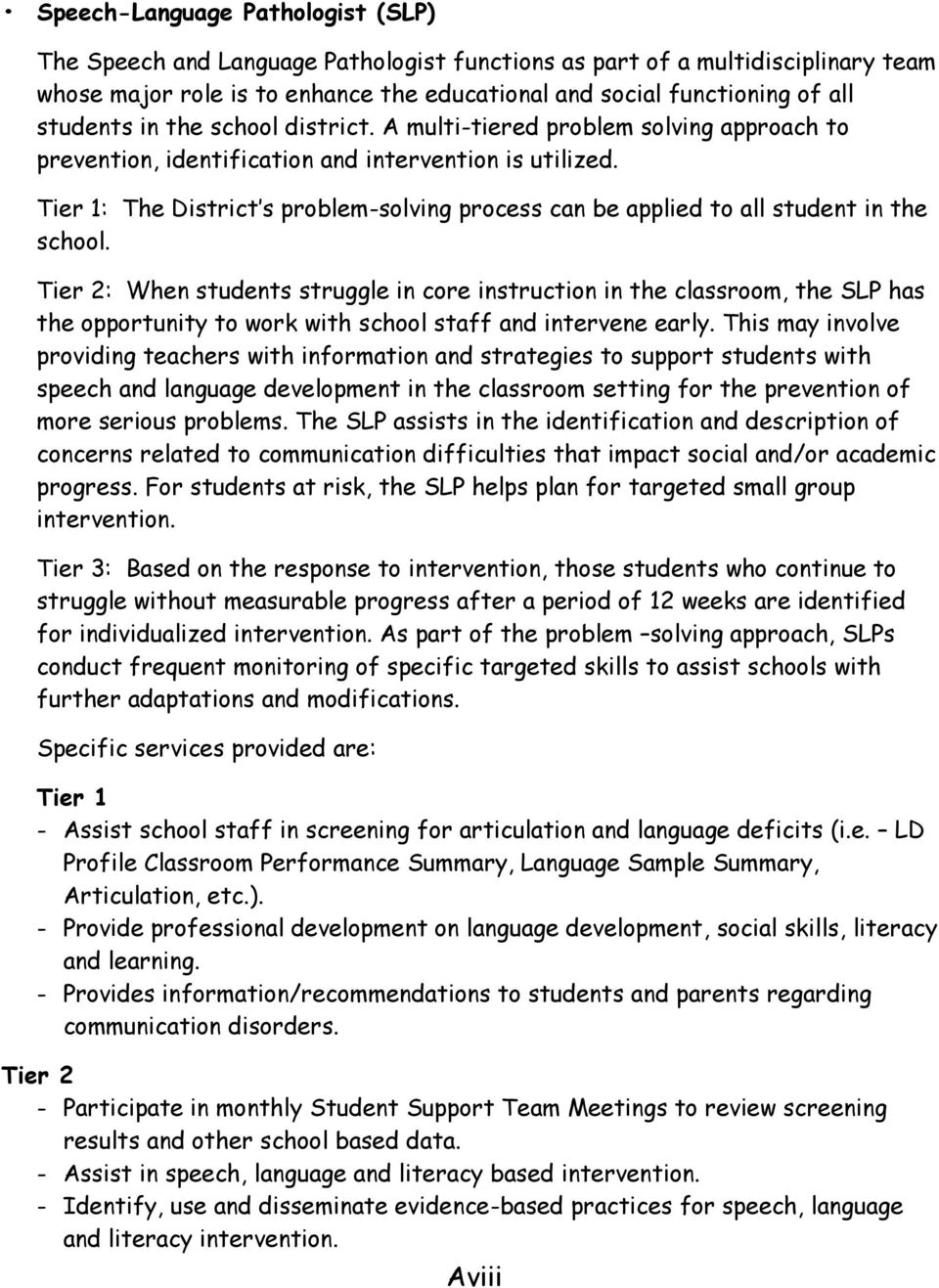 Tier 1: The District s problem-solving process can be applied to all student in the school.