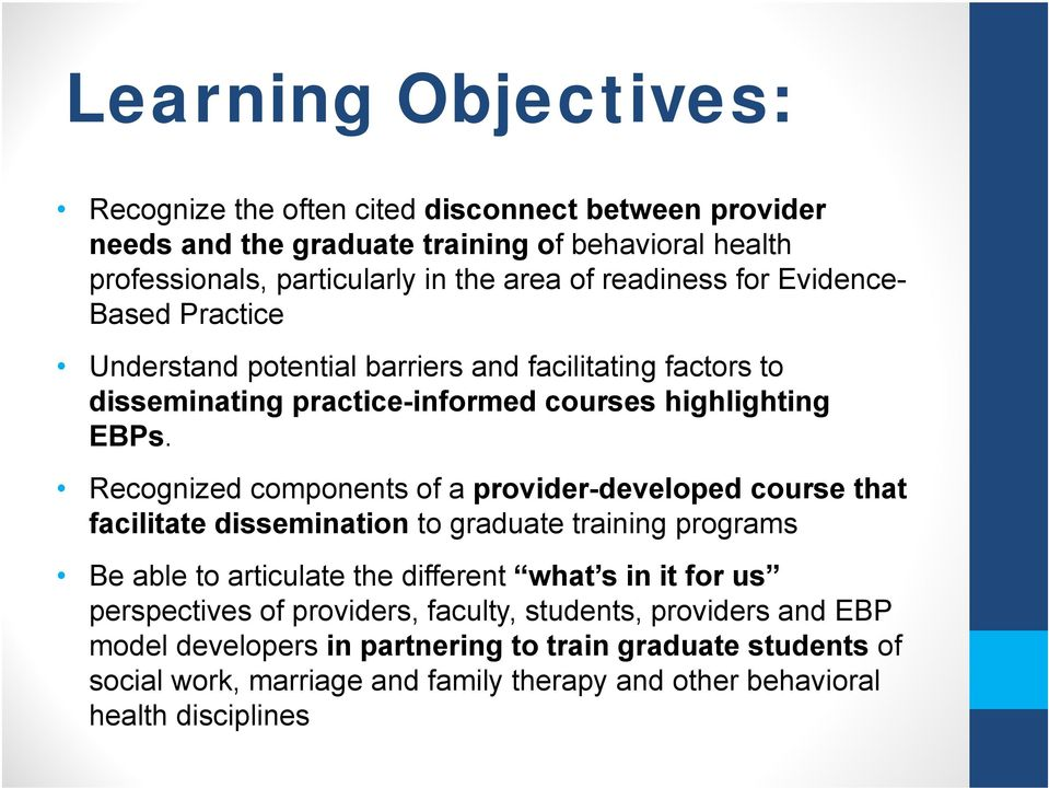 Recognized components of a provider-developed course that facilitate dissemination to graduate training programs Be able to articulate the different what s in it for us