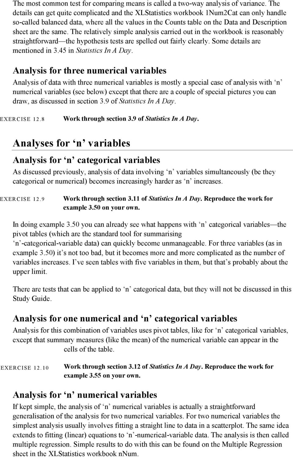 the same. The relatively simple analysis carried out in the workbook is reasonably straightforward the hypothesis tests are spelled out fairly clearly. Some details are mentioned in 3.