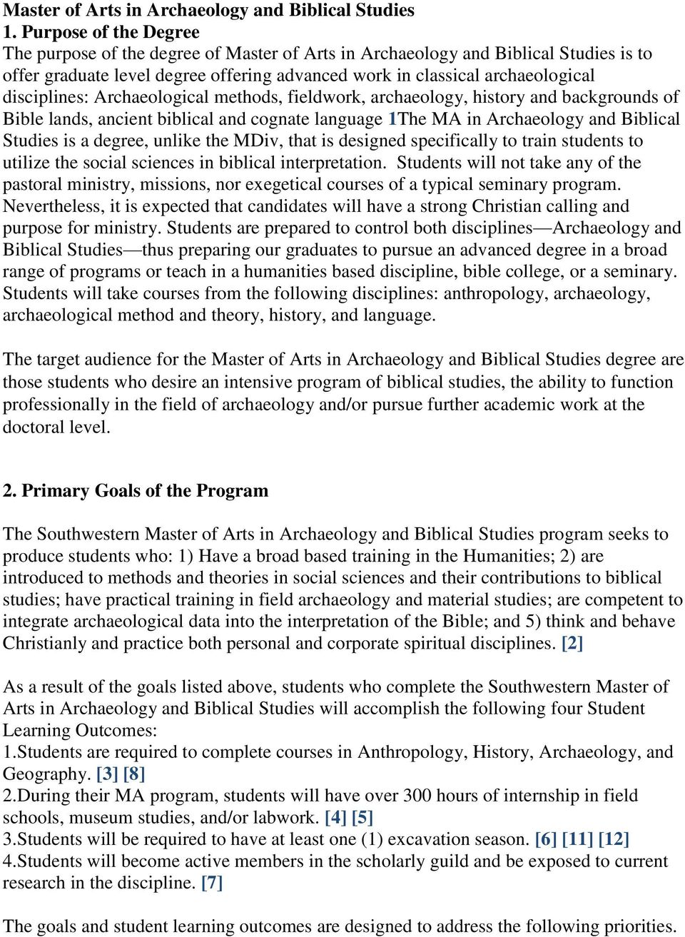 Archaeological methods, fieldwork, archaeology, history and backgrounds of Bible lands, ancient biblical and cognate language 1The MA in Archaeology and Biblical Studies is a degree, unlike the MDiv,