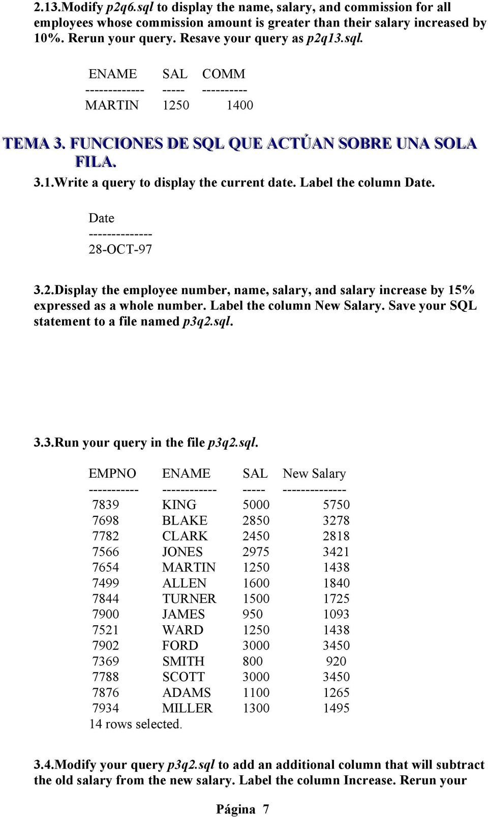 Date -------------- 28-OCT-97 3.2.Display the employee number, name, salary, and salary increase by 15% expressed as a whole number. Label the column New Salary.