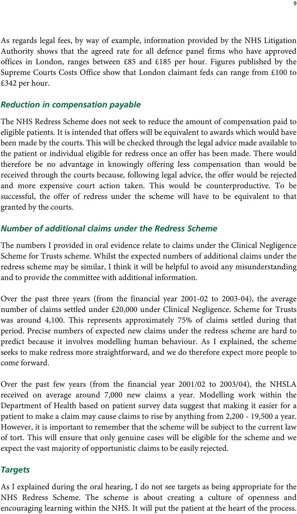 Reduction in compensation payable The NHS Redress Scheme does not seek to reduce the amount of compensation paid to eligible patients.
