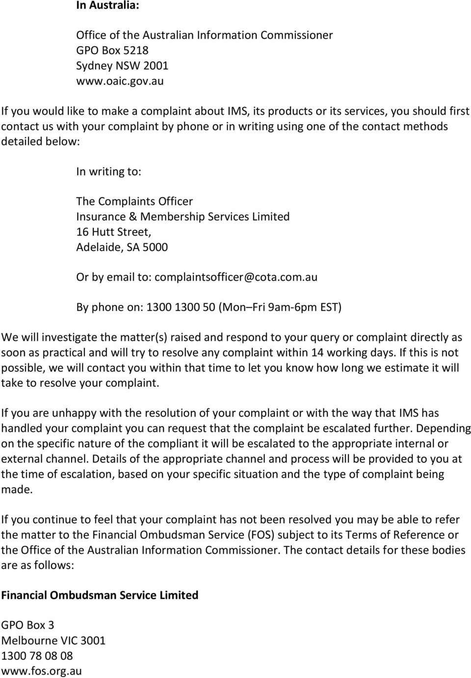 below: In writing to: The Complaints Officer Insurance & Membership Services Limited 16 Hutt Street, Adelaide, SA 5000 Or by email to: comp