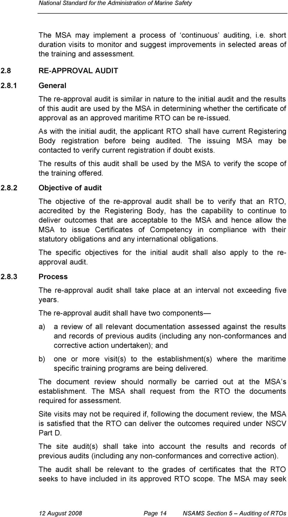 1 General The re-approval audit is similar in nature to the initial audit and the results of this audit are used by the MSA in determining whether the certificate of approval as an approved maritime