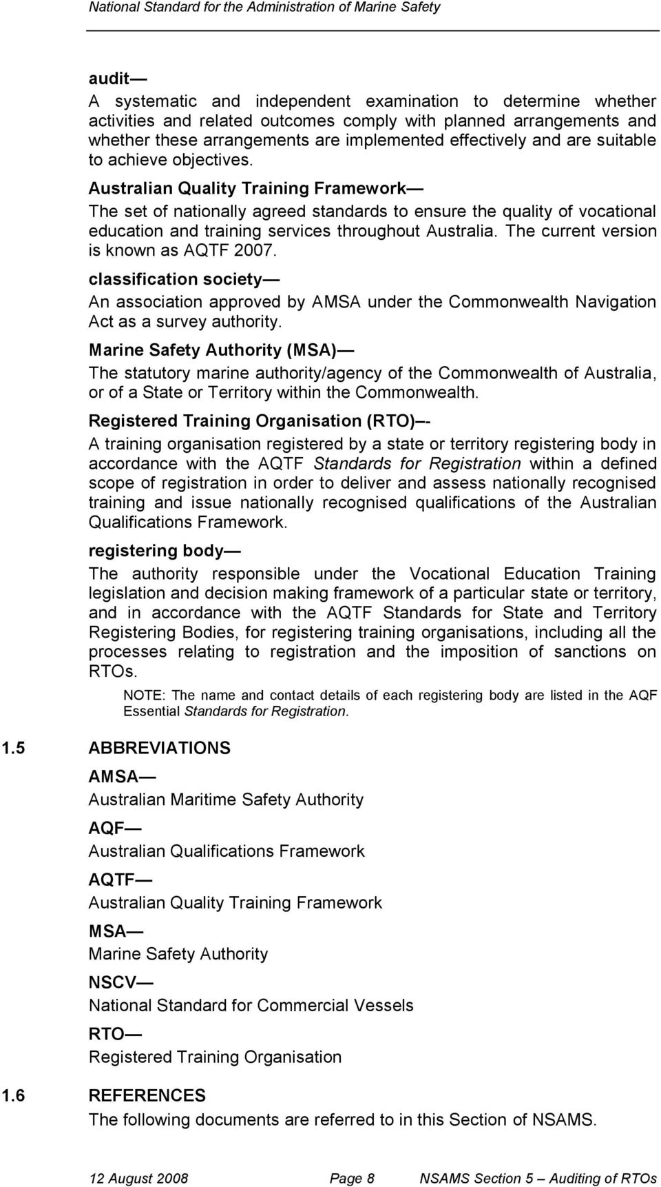 The current version is known as AQTF 2007. classification society An association approved by AMSA under the Commonwealth Navigation Act as a survey authority.
