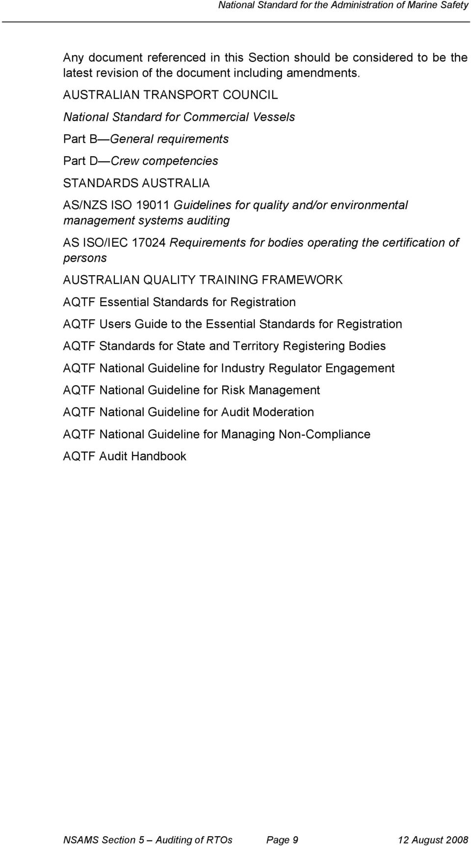 environmental management systems auditing AS ISO/IEC 17024 Requirements for bodies operating the certification of persons AUSTRALIAN QUALITY TRAINING FRAMEWORK AQTF Essential Standards for