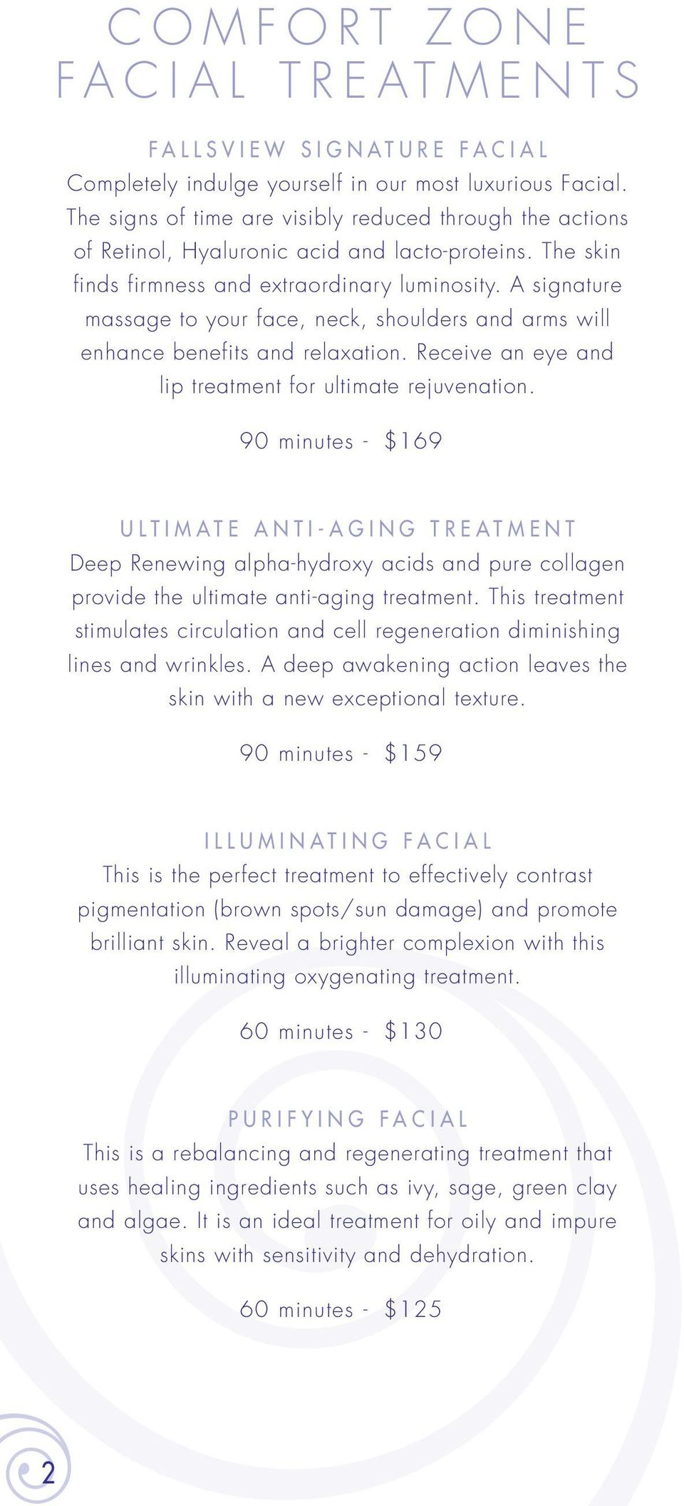 A signature massage to your face, neck, shoulders and arms will enhance benefits and relaxation. Receive an eye and lip treatment for ultimate rejuvenation.