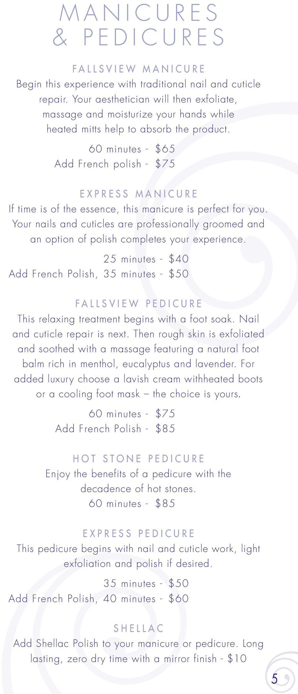 60 minutes - $65 Add French polish - $75 Express Manicure If time is of the essence, this manicure is perfect for you.