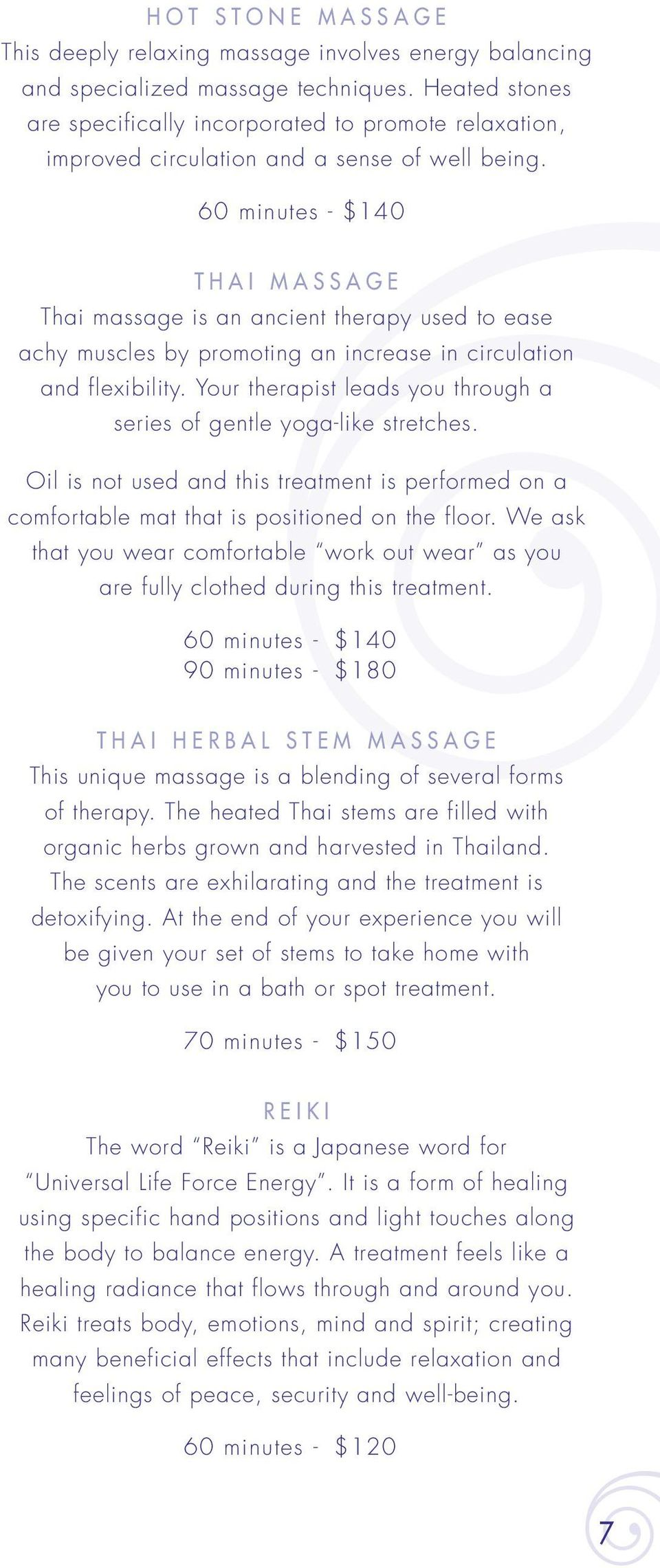 60 minutes - $140 Thai Massage Thai massage is an ancient therapy used to ease achy muscles by promoting an increase in circulation and flexibility.