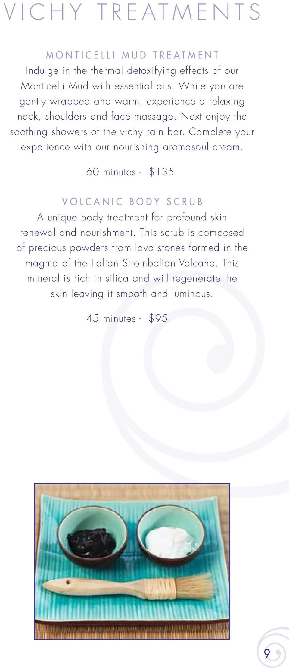 Complete your experience with our nourishing aromasoul cream. 60 minutes - $135 Volcanic Body Scrub A unique body treatment for profound skin renewal and nourishment.