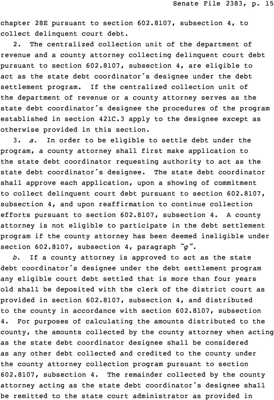If the centralized collection unit of the department of revenue or a county attorney serves as the state debt coordinator s designee the procedures of the program established in section 421C.