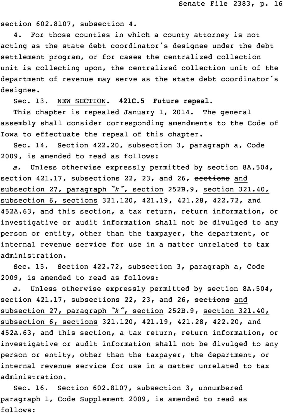 upon, the centralized collection unit of the department of revenue may serve as the state debt coordinator s designee. Sec. 13. NEW SECTION. 421C.5 Future repeal.