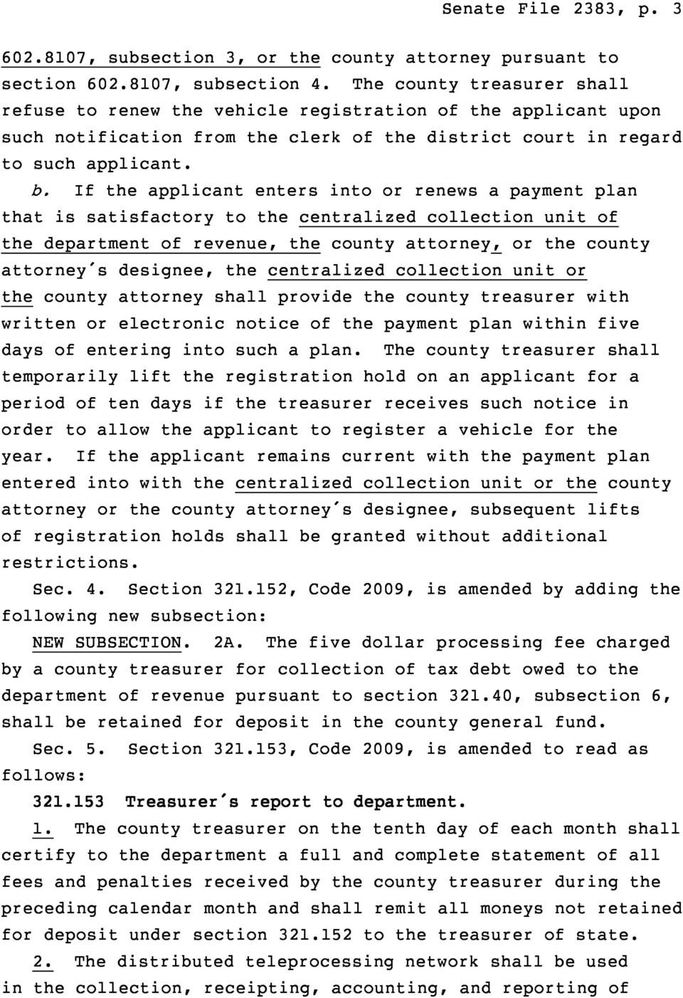 If the applicant enters into or renews a payment plan that is satisfactory to the centralized collection unit of the department of revenue, the county attorney, or the county attorney s designee, the