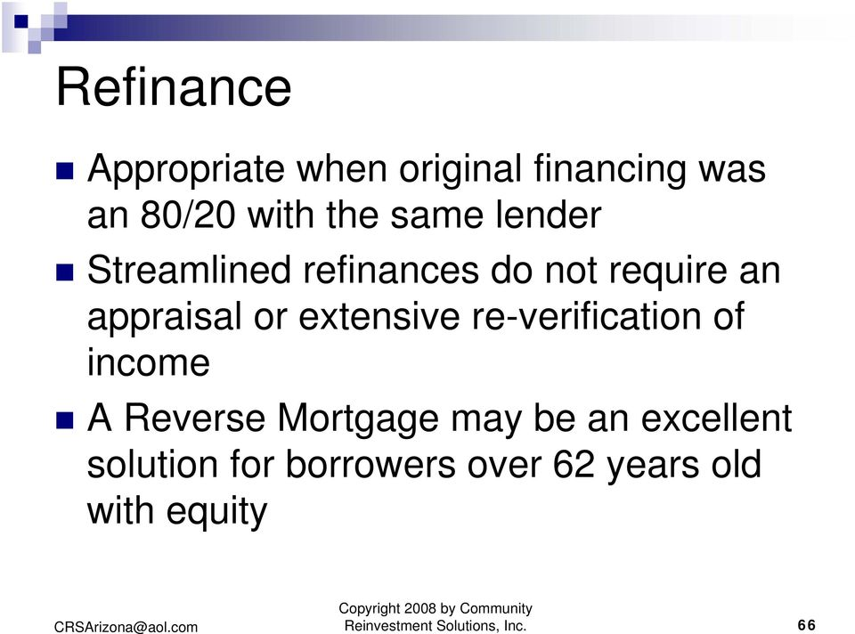 re-verification of income A Reverse Mortgage may be an excellent solution