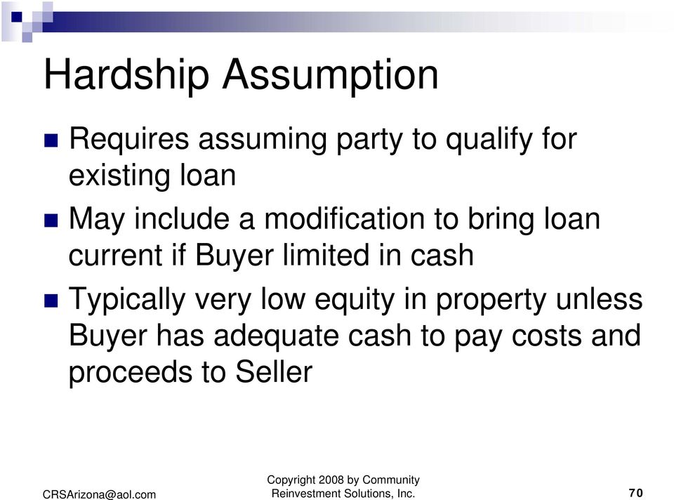 in cash Typically very low equity in property unless Buyer has